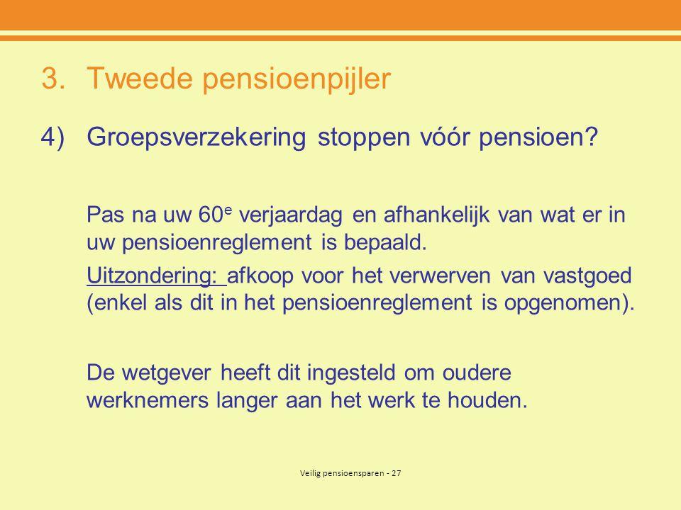 Veilig pensioensparen - 27 3.Tweede pensioenpijler 4)Groepsverzekering stoppen vóór pensioen.