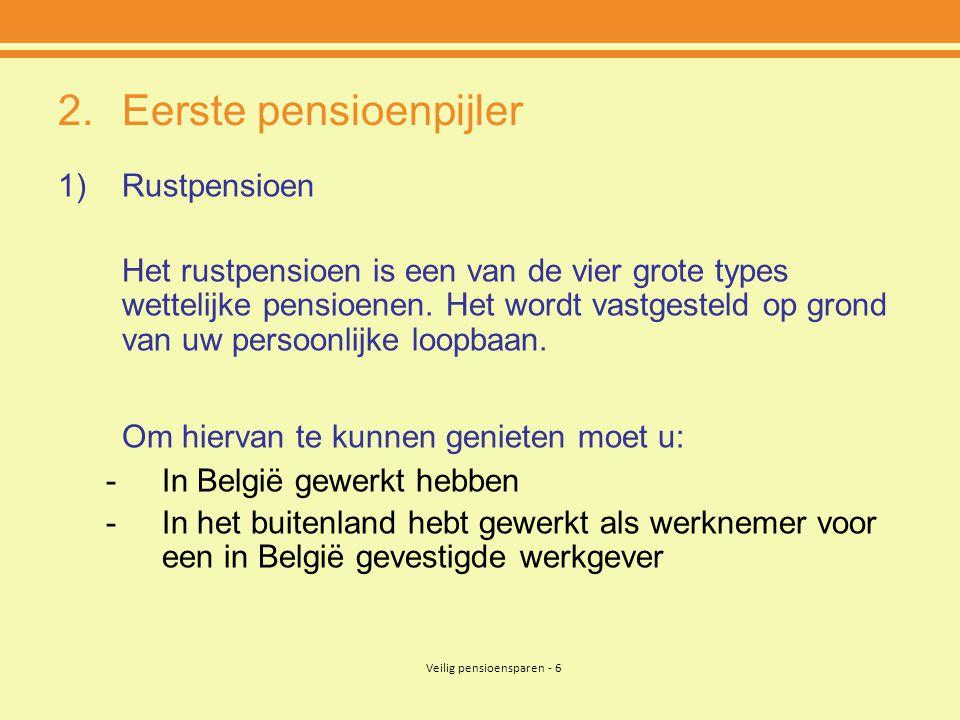 Veilig pensioensparen - 6 2.Eerste pensioenpijler 1)Rustpensioen Het rustpensioen is een van de vier grote types wettelijke pensioenen. Het wordt vast