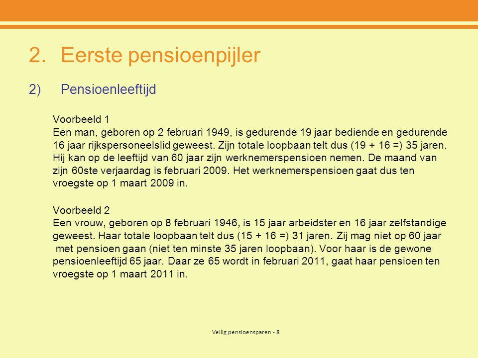Veilig pensioensparen - 8 2.Eerste pensioenpijler 2)Pensioenleeftijd Voorbeeld 1 Een man, geboren op 2 februari 1949, is gedurende 19 jaar bediende en gedurende 16 jaar rijkspersoneelslid geweest.