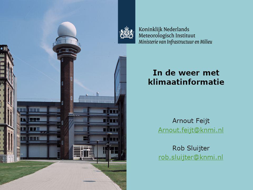 In de weer met klimaatinformatie Arnout Feijt Arnout.feijt@knmi.nl Rob Sluijter rob.sluijter@knmi.nl