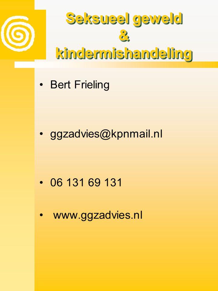 Seksueel geweld & kindermishandeling •Bert Frieling •ggzadvies@kpnmail.nl •06 131 69 131 • www.ggzadvies.nl