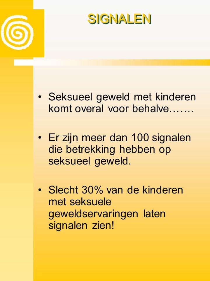 SIGNALENSIGNALEN •Seksueel geweld met kinderen komt overal voor behalve……. •Er zijn meer dan 100 signalen die betrekking hebben op seksueel geweld. •S