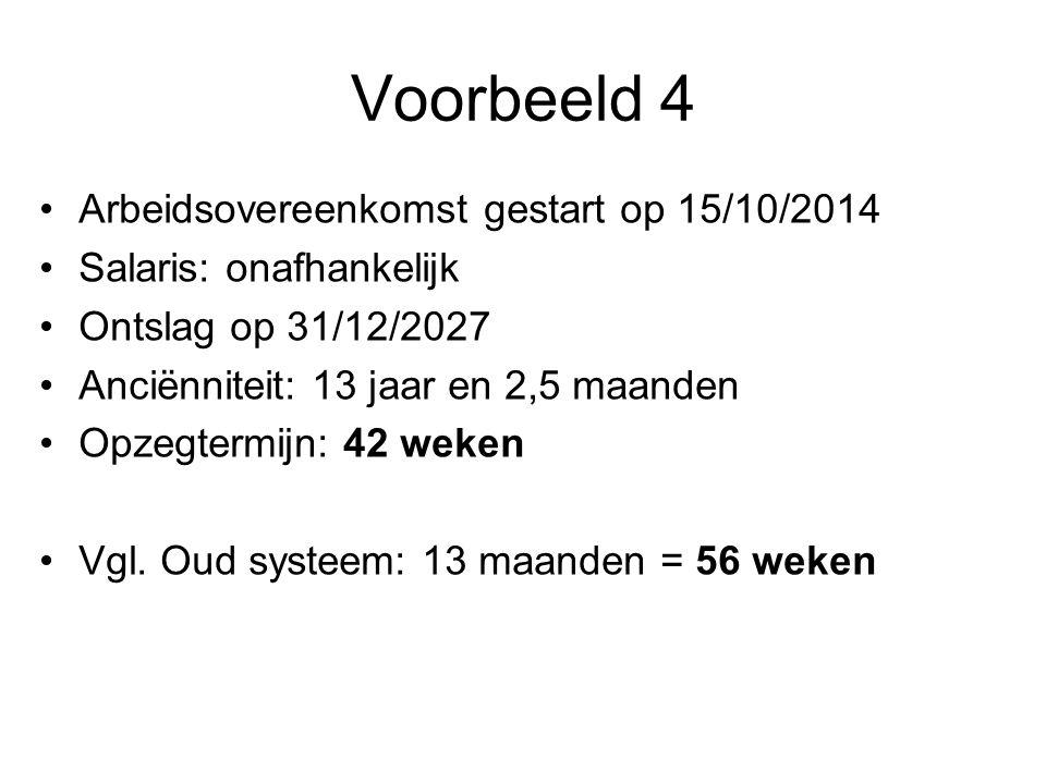 Voorbeeld 4 •Arbeidsovereenkomst gestart op 15/10/2014 •Salaris: onafhankelijk •Ontslag op 31/12/2027 •Anciënniteit: 13 jaar en 2,5 maanden •Opzegtermijn: 42 weken •Vgl.