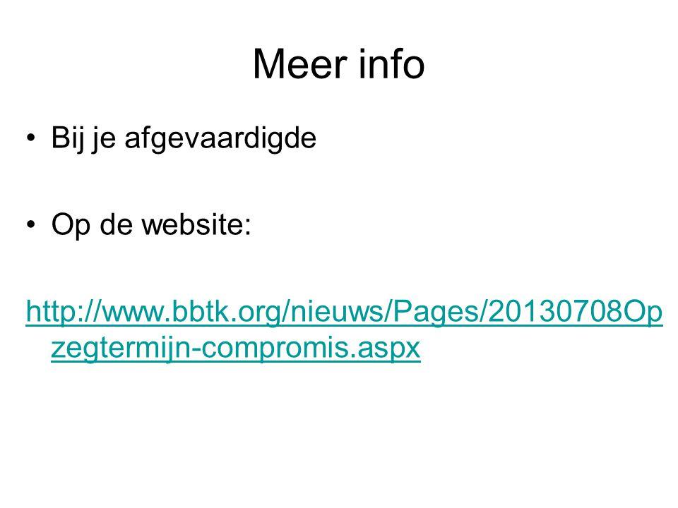 Meer info •Bij je afgevaardigde •Op de website: http://www.bbtk.org/nieuws/Pages/20130708Op zegtermijn-compromis.aspx
