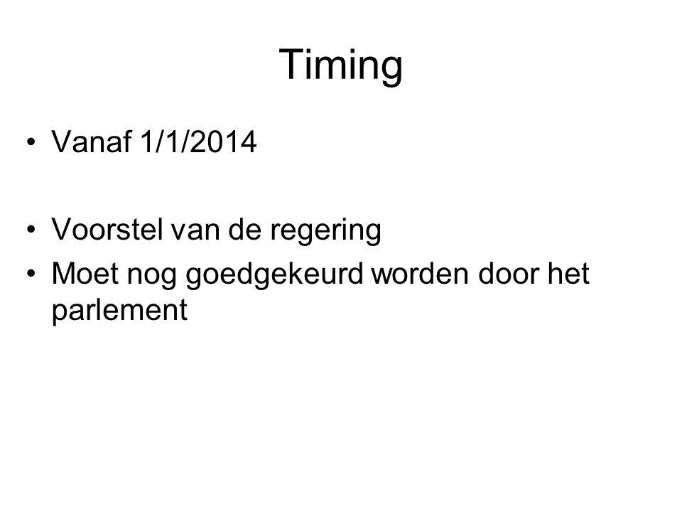 Timing •Vanaf 1/1/2014 •Voorstel van de regering •Moet nog goedgekeurd worden door het parlement
