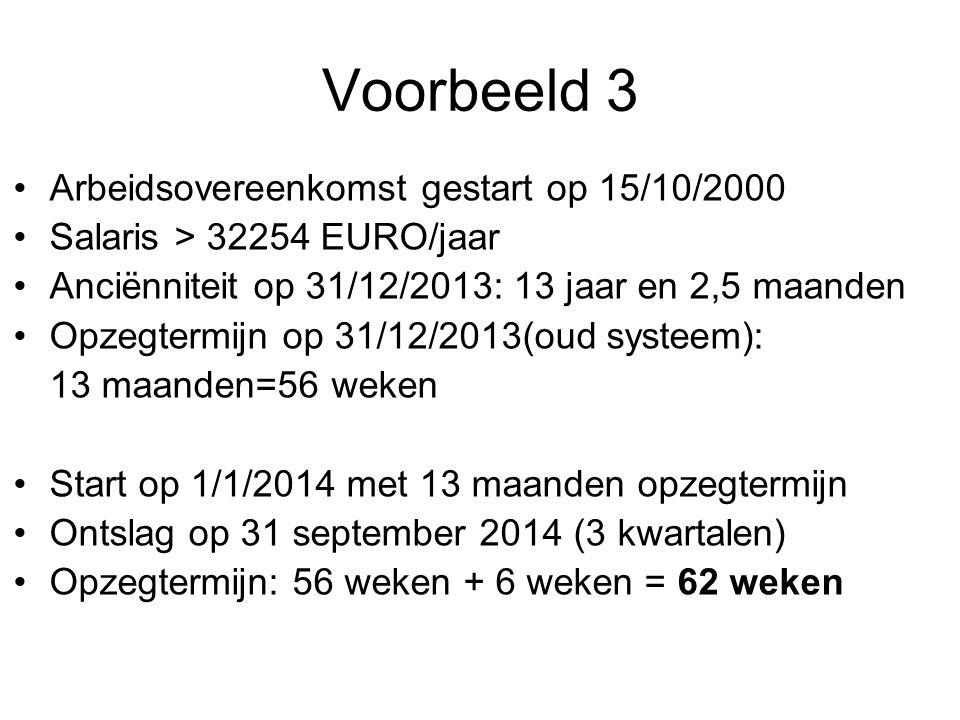Voorbeeld 3 •Arbeidsovereenkomst gestart op 15/10/2000 •Salaris > 32254 EURO/jaar •Anciënniteit op 31/12/2013: 13 jaar en 2,5 maanden •Opzegtermijn op 31/12/2013(oud systeem): 13 maanden=56 weken •Start op 1/1/2014 met 13 maanden opzegtermijn •Ontslag op 31 september 2014 (3 kwartalen) •Opzegtermijn: 56 weken + 6 weken = 62 weken