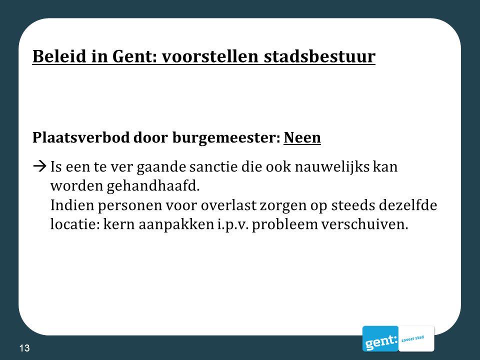 Beleid in Gent: voorstellen stadsbestuur Plaatsverbod door burgemeester: Neen  Is een te ver gaande sanctie die ook nauwelijks kan worden gehandhaafd