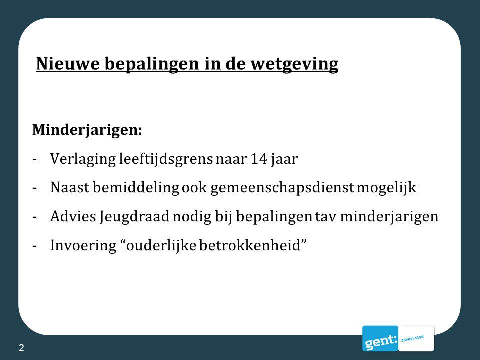 Nieuwe bepalingen in de wetgeving Gemeenschapsdienst en bemiddeling: -Gemeenschapsdienst (bestaat uit opleiding en/of onbetaalde prestatie t.b.v.