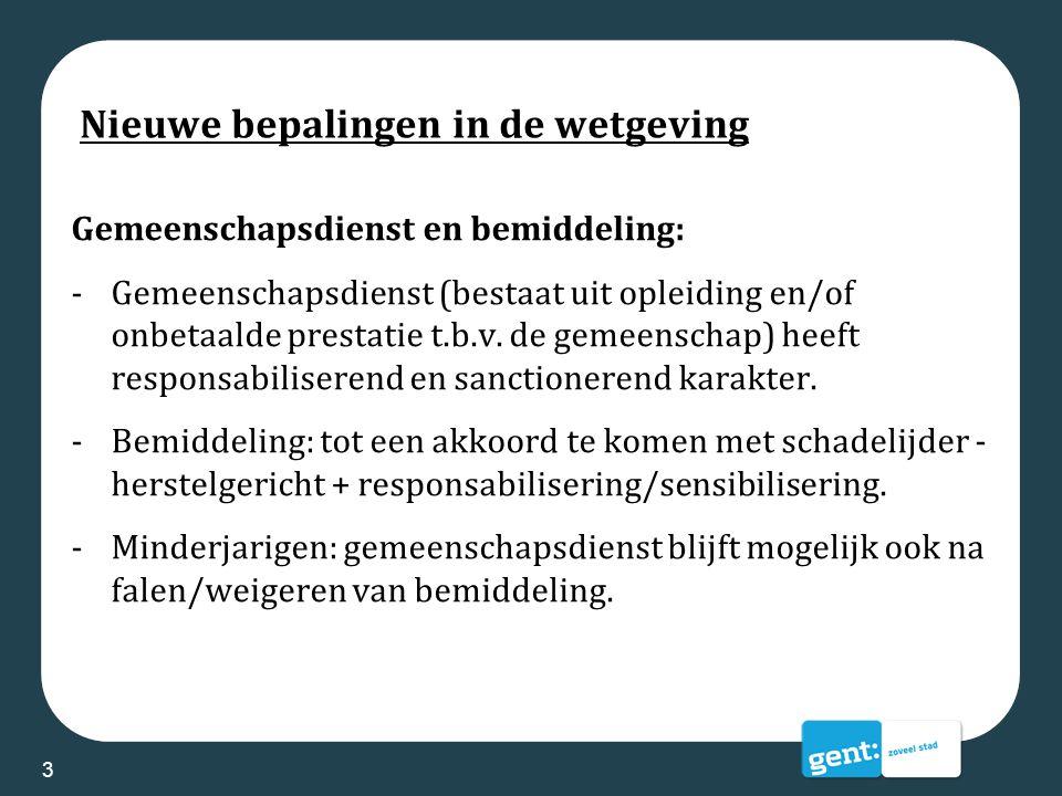Nieuwe bepalingen in de wetgeving Gemeenschapsdienst en bemiddeling: -Gemeenschapsdienst (bestaat uit opleiding en/of onbetaalde prestatie t.b.v. de g