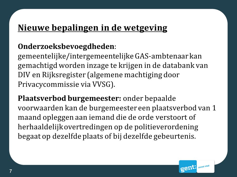 Nieuwe bepalingen in de wetgeving Onderzoeksbevoegdheden: gemeentelijke/intergemeentelijke GAS-ambtenaar kan gemachtigd worden inzage te krijgen in de
