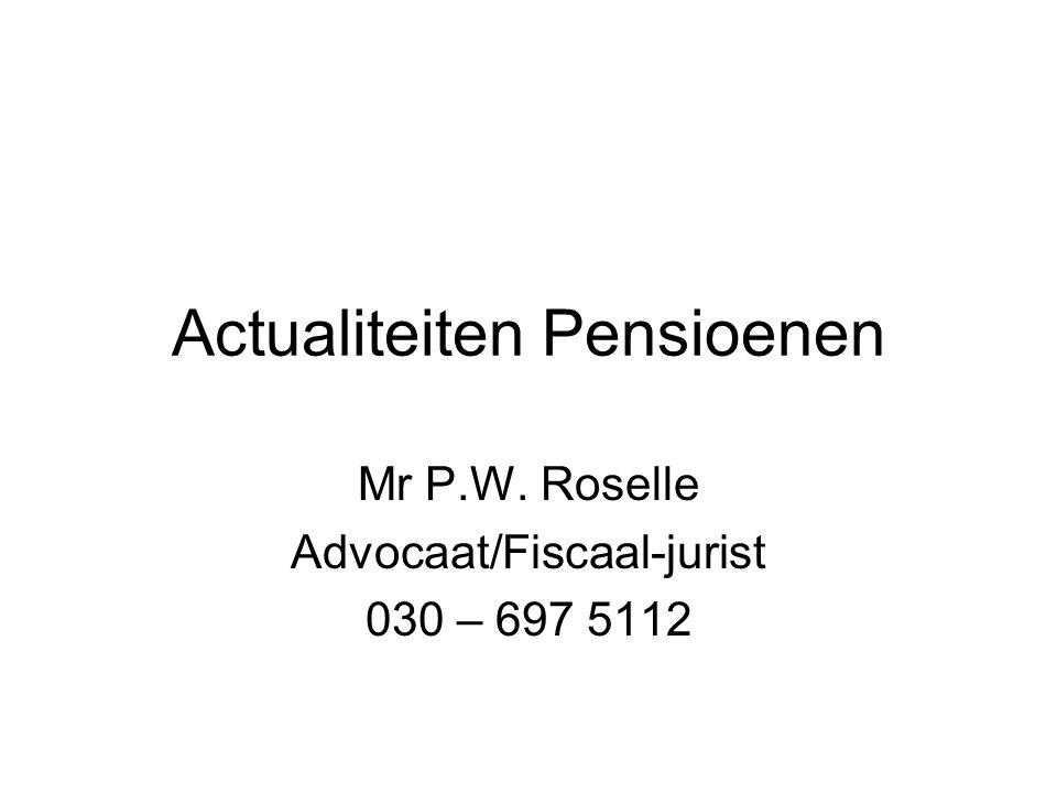 Actualiteiten Pensioenen Mr P.W. Roselle Advocaat/Fiscaal-jurist 030 – 697 5112