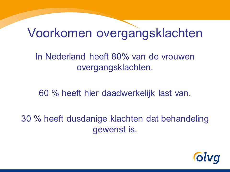 Voorkomen overgangsklachten In Nederland heeft 80% van de vrouwen overgangsklachten. 60 % heeft hier daadwerkelijk last van. 30 % heeft dusdanige klac