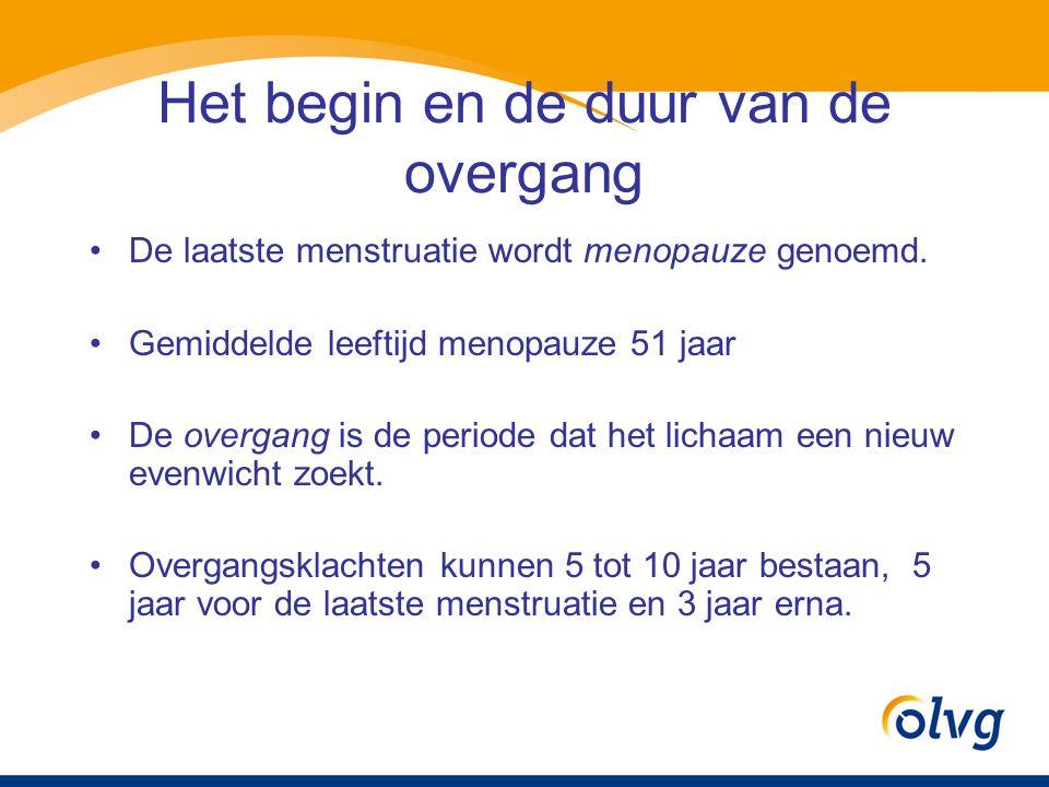 Het begin en de duur van de overgang •De laatste menstruatie wordt menopauze genoemd. •Gemiddelde leeftijd menopauze 51 jaar •De overgang is de period