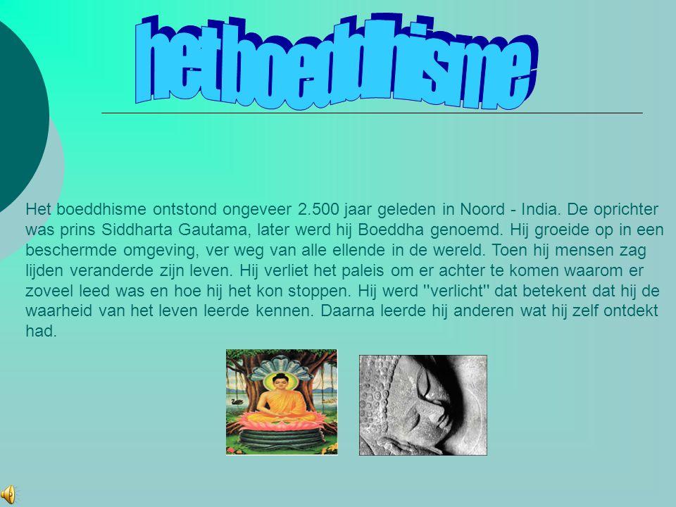 Wie was boeddha IIn 563 voor christus werd in het zuiden van nepal, vlakbij de grens India een prins in de Sakya clan geboren.Hij heette Siddharta Gautama.Hij verliet zijn vrouw en pasgeboren zoon,om door vaste en meditatie de staat van verlichting te bereiken.Hij hoopte dat hij,als hij eenmaal verlicht was, alle levende wezens van hun lijf zou kunnen verlossen.