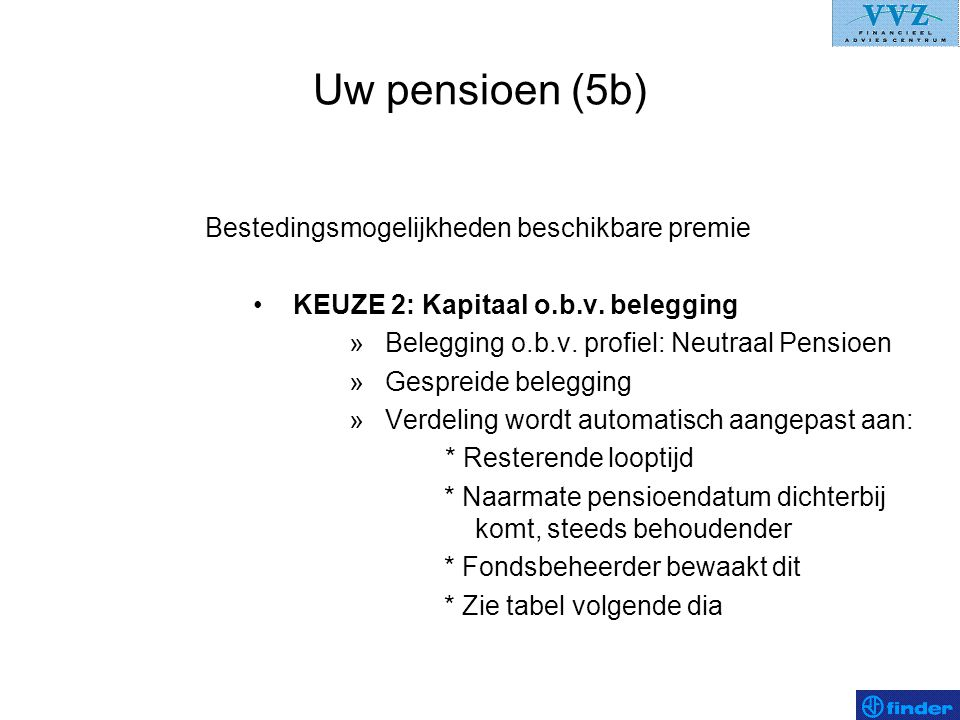 Uw pensioen (5b) Bestedingsmogelijkheden beschikbare premie •KEUZE 2: Kapitaal o.b.v. belegging »Belegging o.b.v. profiel: Neutraal Pensioen »Gespreid