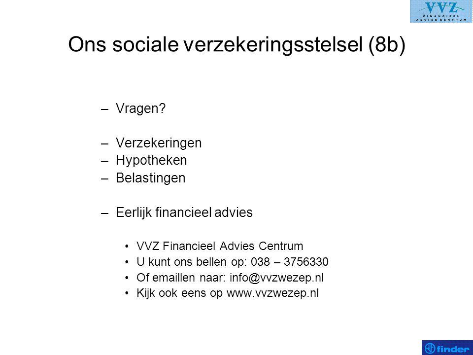 Ons sociale verzekeringsstelsel (8b) –Vragen? –Verzekeringen –Hypotheken –Belastingen –Eerlijk financieel advies •VVZ Financieel Advies Centrum •U kun