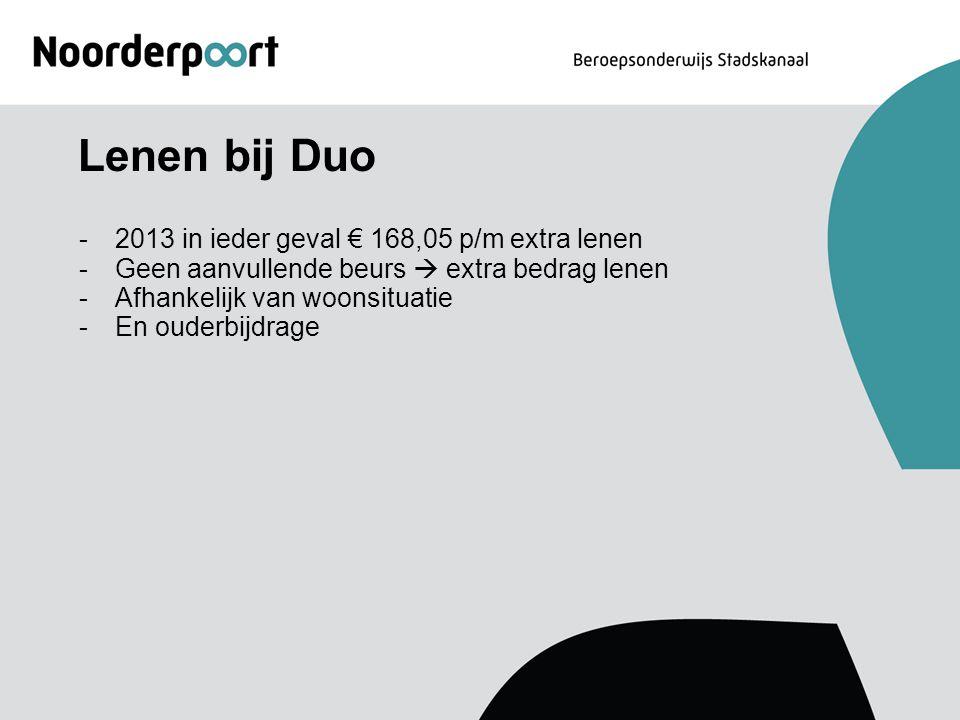 Lenen bij Duo -2013 in ieder geval € 168,05 p/m extra lenen -Geen aanvullende beurs  extra bedrag lenen -Afhankelijk van woonsituatie -En ouderbijdra
