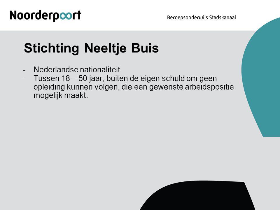 Stichting Neeltje Buis -Nederlandse nationaliteit -Tussen 18 – 50 jaar, buiten de eigen schuld om geen opleiding kunnen volgen, die een gewenste arbei