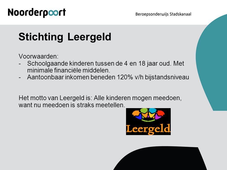 Stichting Leergeld Voorwaarden: -Schoolgaande kinderen tussen de 4 en 18 jaar oud. Met minimale financiële middelen. -Aantoonbaar inkomen beneden 120%