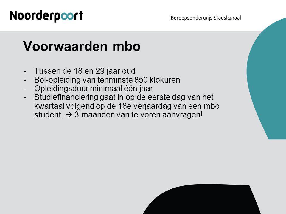 Voorwaarden mbo -Tussen de 18 en 29 jaar oud -Bol-opleiding van tenminste 850 klokuren -Opleidingsduur minimaal één jaar -Studiefinanciering gaat in o