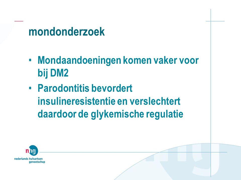 mondonderzoek • Mondaandoeningen komen vaker voor bij DM2 • Parodontitis bevordert insulineresistentie en verslechtert daardoor de glykemische regulat