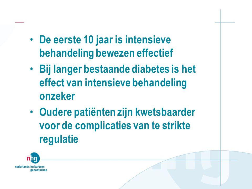 • De eerste 10 jaar is intensieve behandeling bewezen effectief • Bij langer bestaande diabetes is het effect van intensieve behandeling onzeker • Oudere patiënten zijn kwetsbaarder voor de complicaties van te strikte regulatie