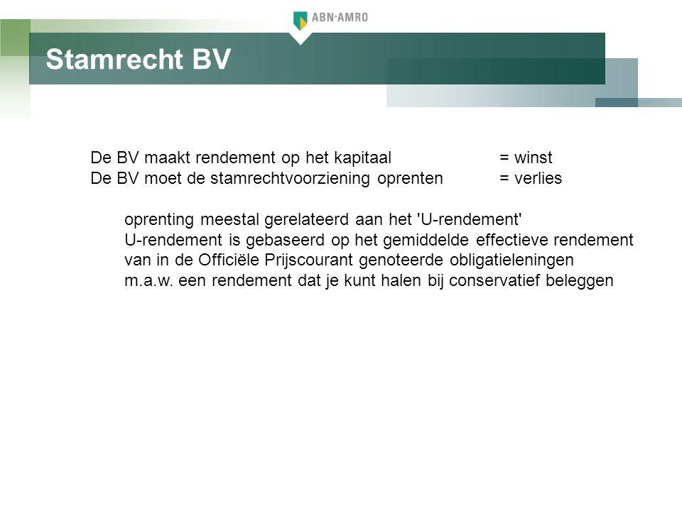 Stamrecht BV De BV maakt rendement op het kapitaal= winst De BV moet de stamrechtvoorziening oprenten= verlies oprenting meestal gerelateerd aan het '