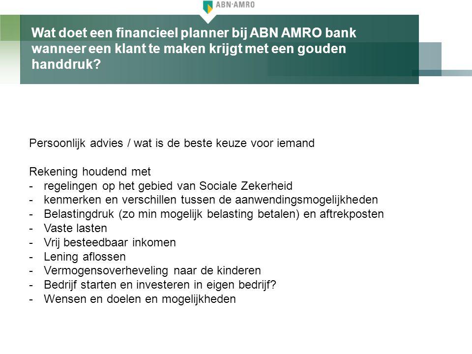 Wat doet een financieel planner bij ABN AMRO bank wanneer een klant te maken krijgt met een gouden handdruk? Persoonlijk advies / wat is de beste keuz