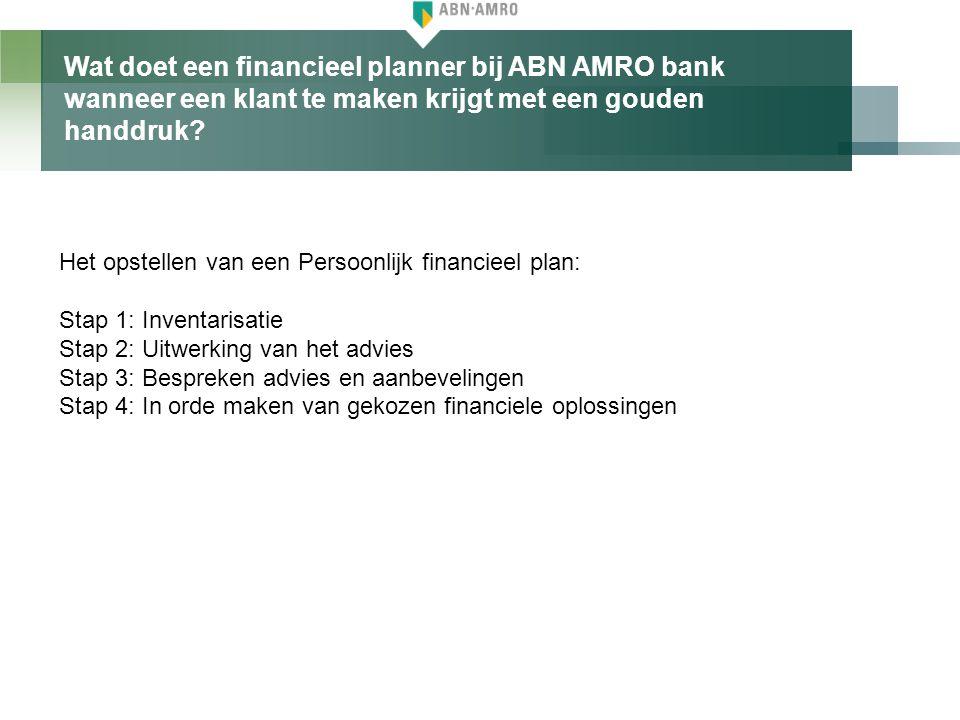 Wat doet een financieel planner bij ABN AMRO bank wanneer een klant te maken krijgt met een gouden handdruk? Het opstellen van een Persoonlijk financi