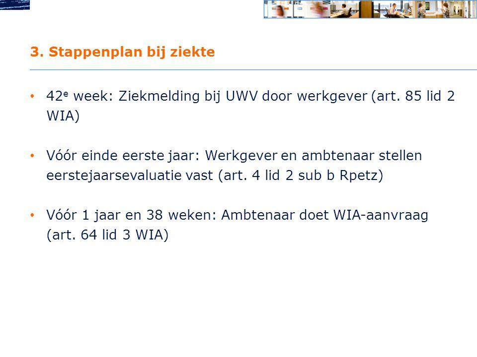 3.Stappenplan bij ziekte • 42 e week: Ziekmelding bij UWV door werkgever (art.