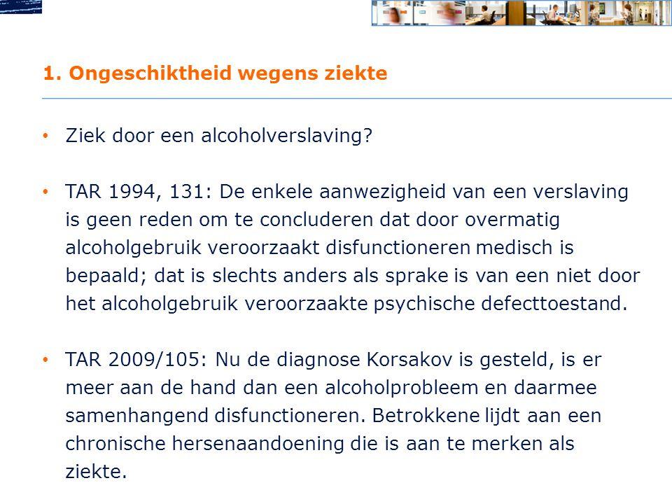 1.Ongeschiktheid wegens ziekte • Ziek door een alcoholverslaving.