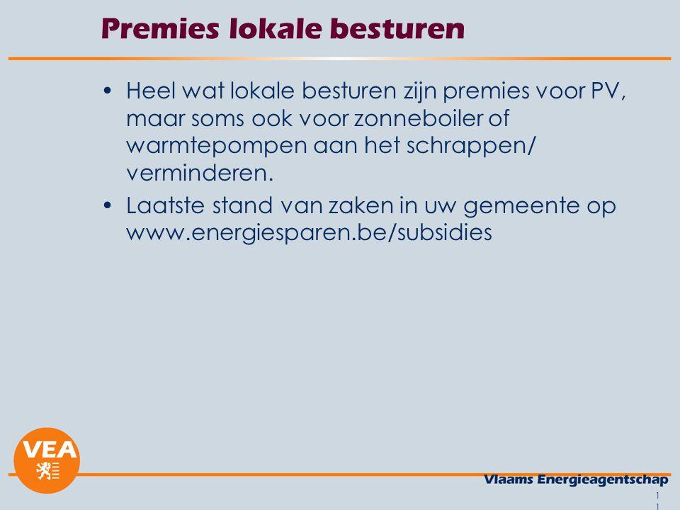 11 Premies lokale besturen •Heel wat lokale besturen zijn premies voor PV, maar soms ook voor zonneboiler of warmtepompen aan het schrappen/ verminder
