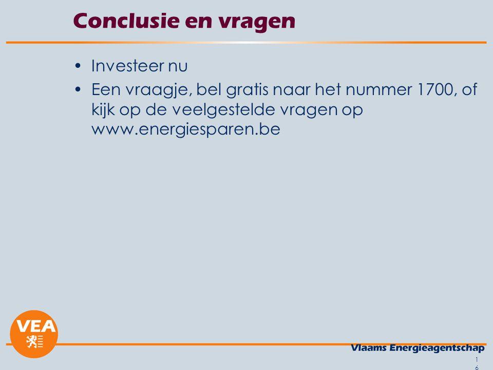 16 Conclusie en vragen •Investeer nu •Een vraagje, bel gratis naar het nummer 1700, of kijk op de veelgestelde vragen op www.energiesparen.be