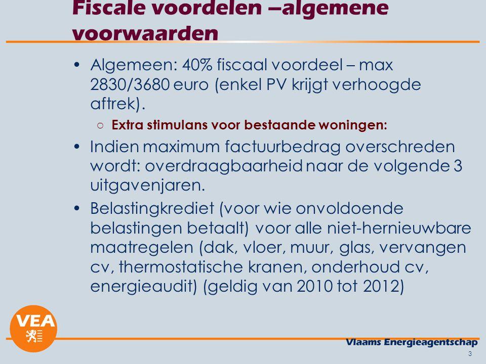 3 Fiscale voordelen –algemene voorwaarden •Algemeen: 40% fiscaal voordeel – max 2830/3680 euro (enkel PV krijgt verhoogde aftrek). ○ Extra stimulans v