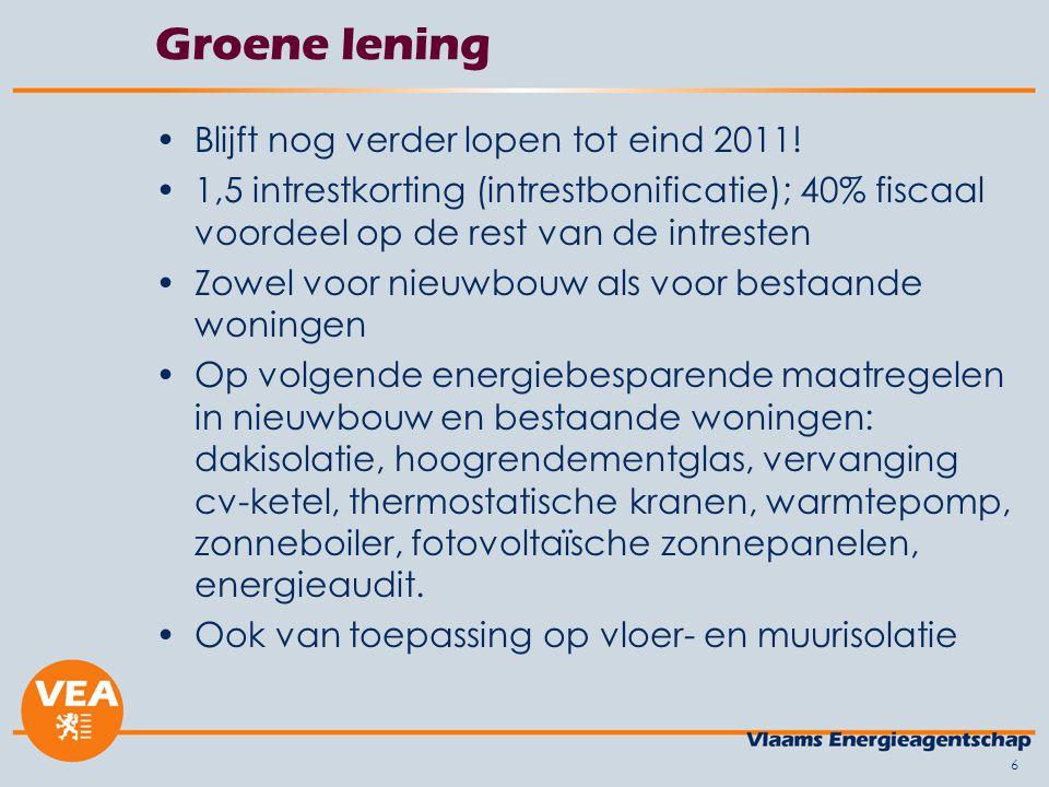 6 Groene lening •Blijft nog verder lopen tot eind 2011! •1,5 intrestkorting (intrestbonificatie); 40% fiscaal voordeel op de rest van de intresten •Zo