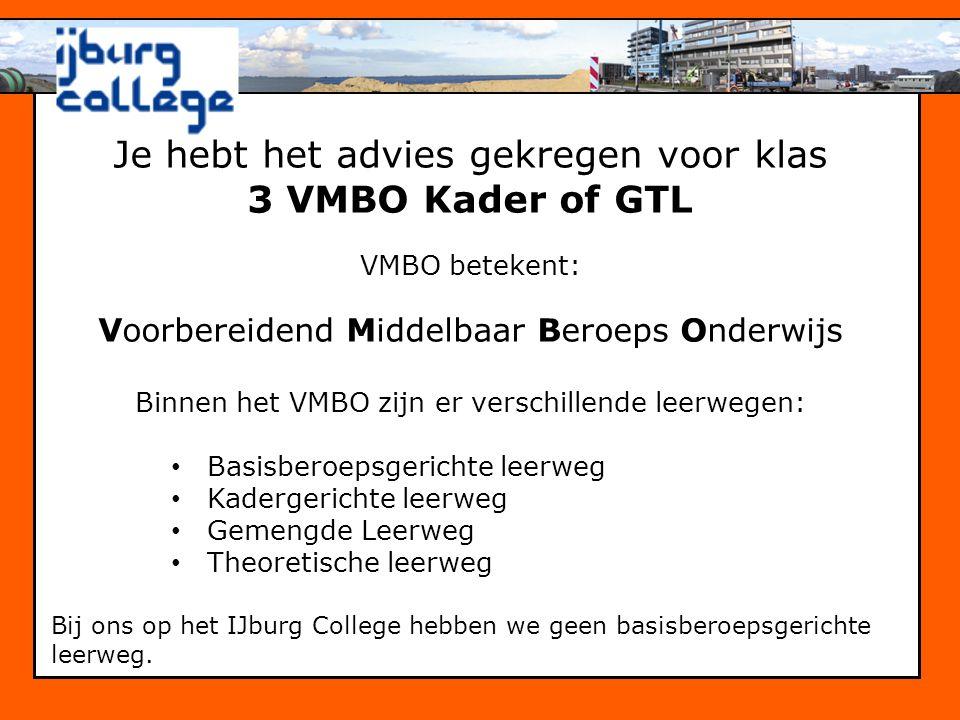 Je hebt het advies gekregen voor klas 3 VMBO Kader of GTL VMBO betekent: Voorbereidend Middelbaar Beroeps Onderwijs Binnen het VMBO zijn er verschille