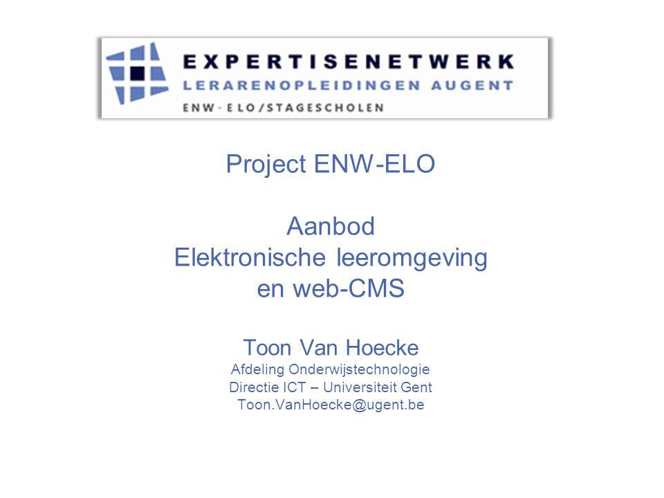Project ENW-ELO Aanbod Elektronische leeromgeving en web-CMS Toon Van Hoecke Afdeling Onderwijstechnologie Directie ICT – Universiteit Gent Toon.VanHoecke@ugent.be