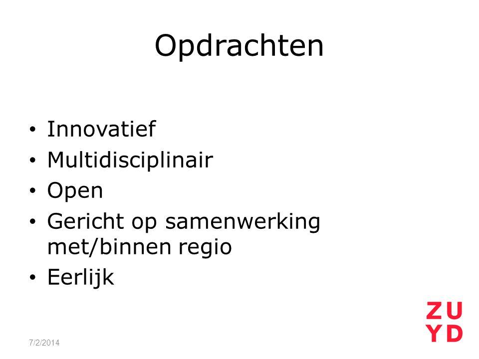 Opdrachten • Innovatief • Multidisciplinair • Open • Gericht op samenwerking met/binnen regio • Eerlijk 7/2/2014