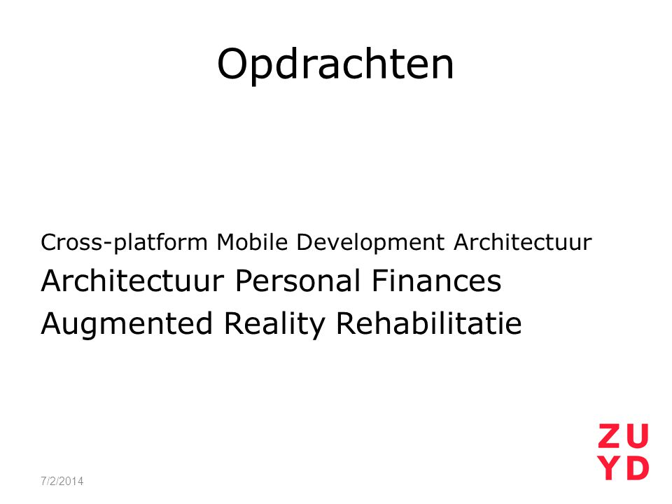 Opdrachten Cross-platform Mobile Development Architectuur Architectuur Personal Finances Augmented Reality Rehabilitatie 7/2/2014