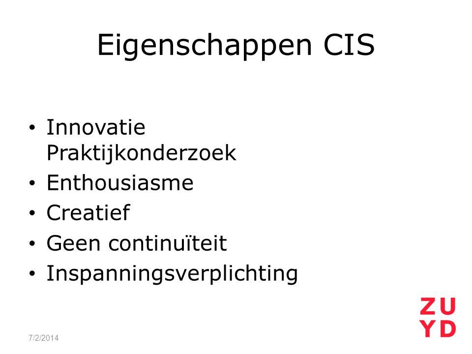 Eigenschappen CIS • Innovatie Praktijkonderzoek • Enthousiasme • Creatief • Geen continuïteit • Inspanningsverplichting 7/2/2014