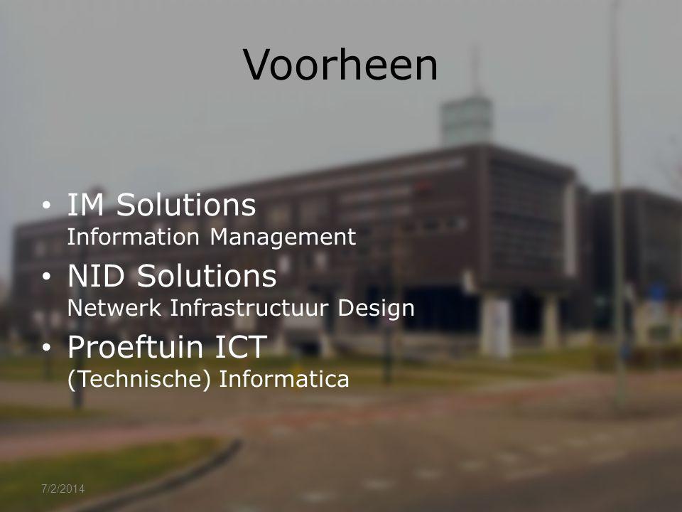 Voorheen • IM Solutions Information Management • NID Solutions Netwerk Infrastructuur Design • Proeftuin ICT (Technische) Informatica 7/2/2014