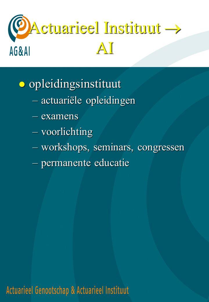 Actuarieel Instituut  AI l opleidingsinstituut –actuariële opleidingen –examens –voorlichting –workshops, seminars, congressen –permanente educatie