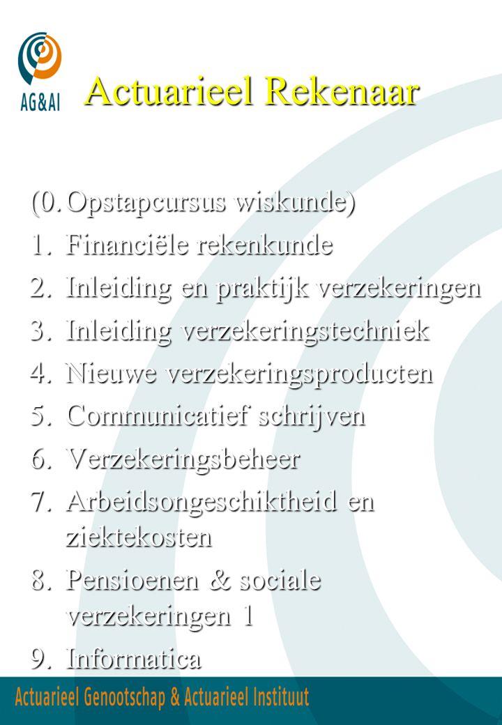 Actuarieel Rekenaar (0.Opstapcursus wiskunde) 1.Financiële rekenkunde 2.Inleiding en praktijk verzekeringen 3.Inleiding verzekeringstechniek 4.Nieuwe