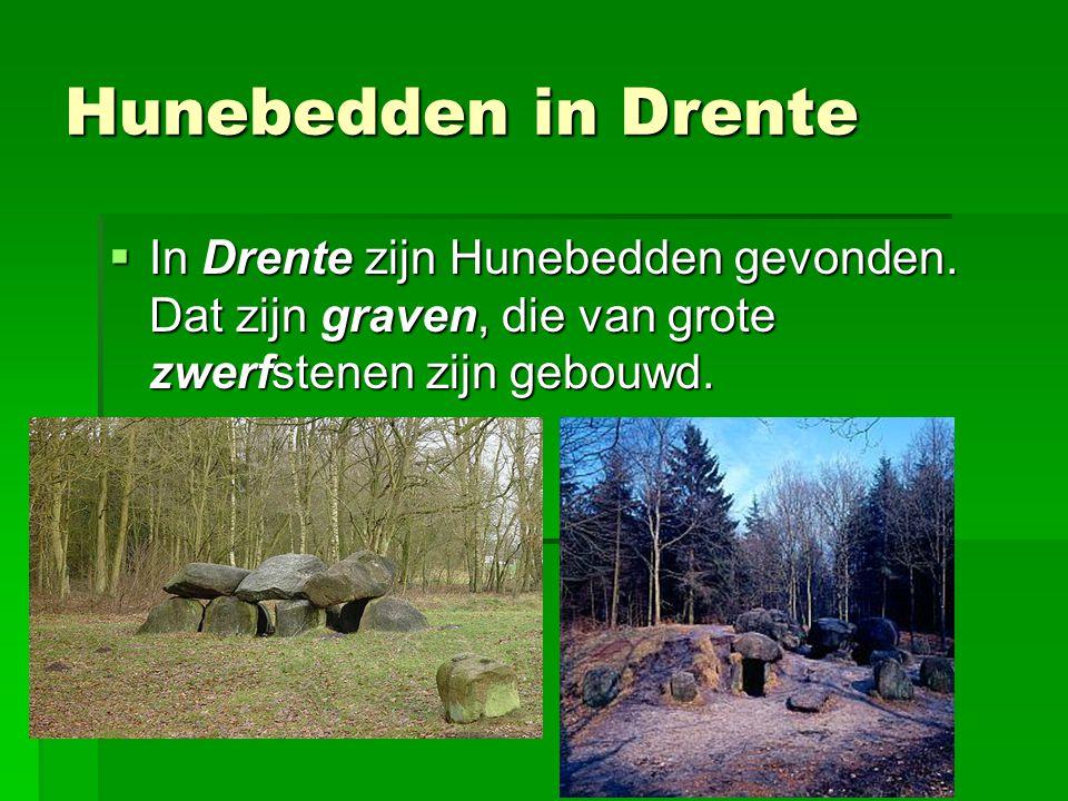 Hunebedden in Drente  In Drente zijn Hunebedden gevonden.
