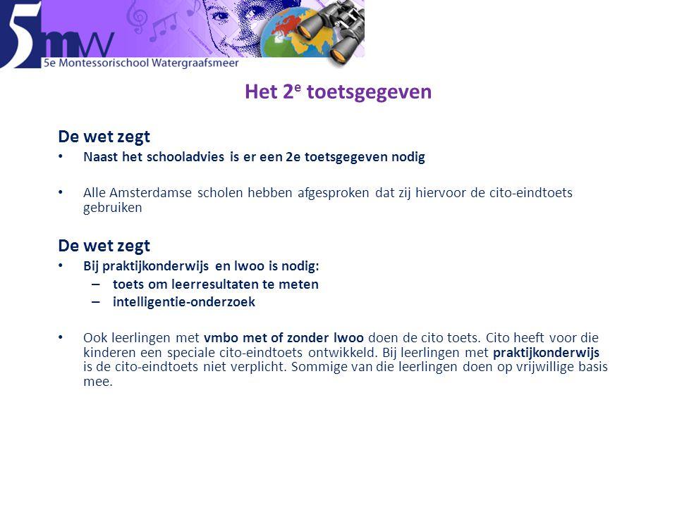 Het 2 e toetsgegeven De wet zegt • Naast het schooladvies is er een 2e toetsgegeven nodig • Alle Amsterdamse scholen hebben afgesproken dat zij hiervo