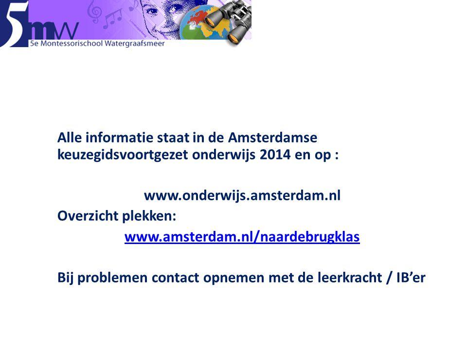 Alle informatie staat in de Amsterdamse keuzegidsvoortgezet onderwijs 2014 en op : www.onderwijs.amsterdam.nl Overzicht plekken: www.amsterdam.nl/naar