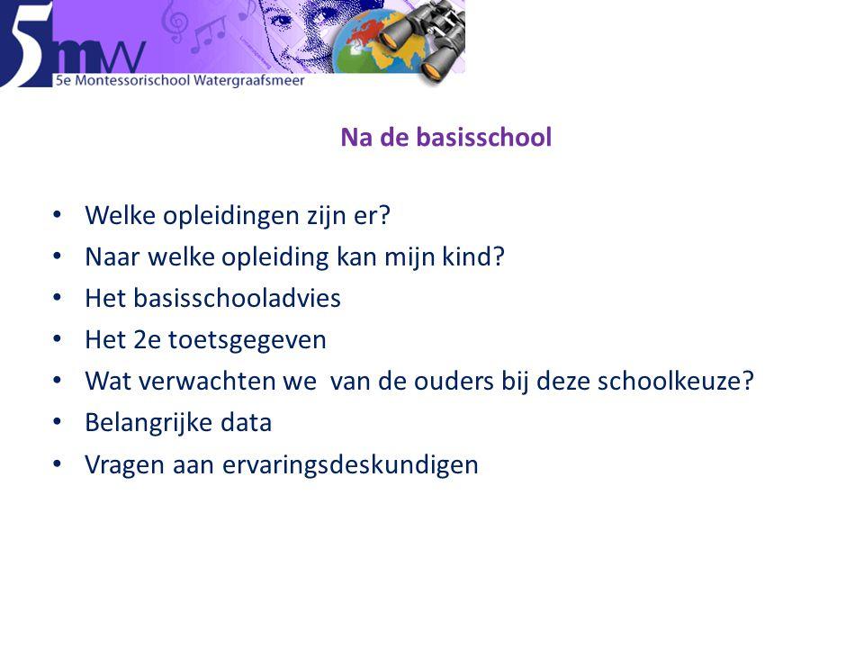 Na de basisschool • Welke opleidingen zijn er? • Naar welke opleiding kan mijn kind? • Het basisschooladvies • Het 2e toetsgegeven • Wat verwachten we