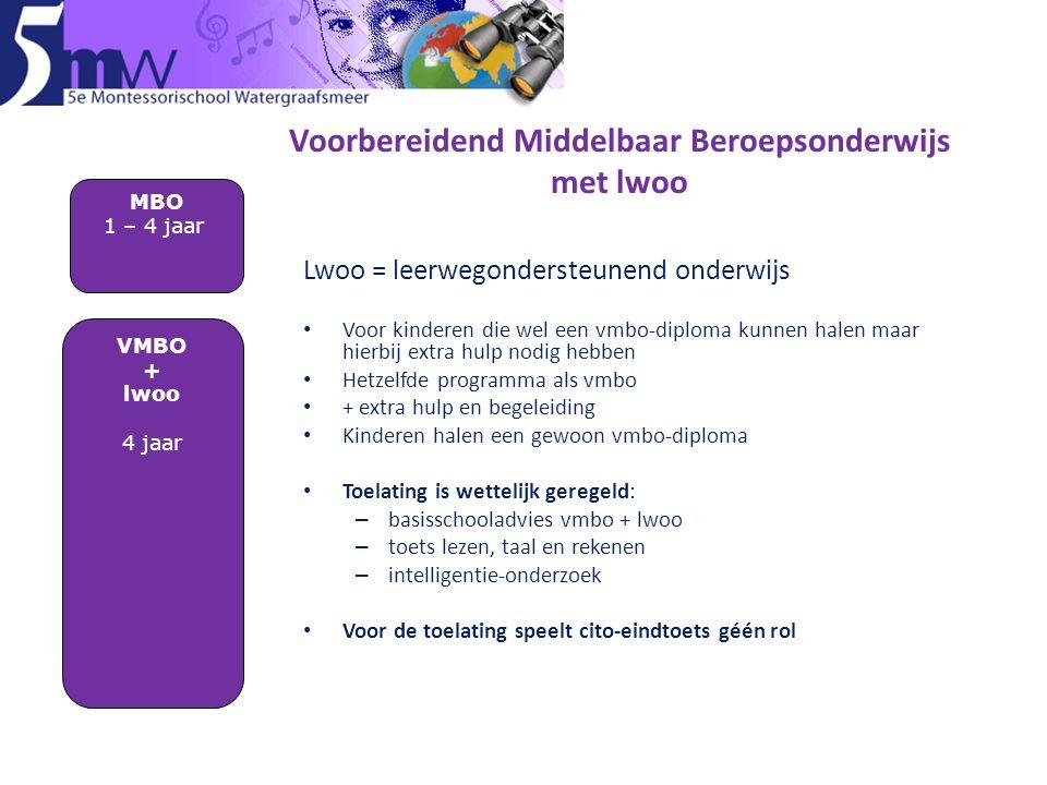 Voorbereidend Middelbaar Beroepsonderwijs met lwoo Lwoo = leerwegondersteunend onderwijs • Voor kinderen die wel een vmbo-diploma kunnen halen maar hi