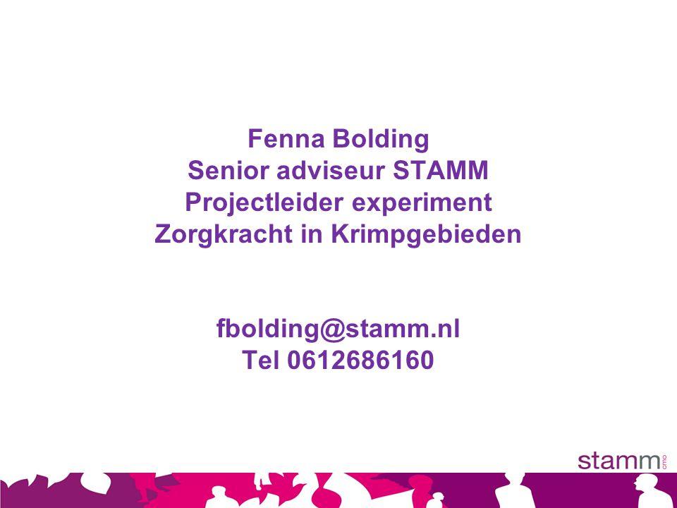 Fenna Bolding Senior adviseur STAMM Projectleider experiment Zorgkracht in Krimpgebieden fbolding@stamm.nl Tel 0612686160