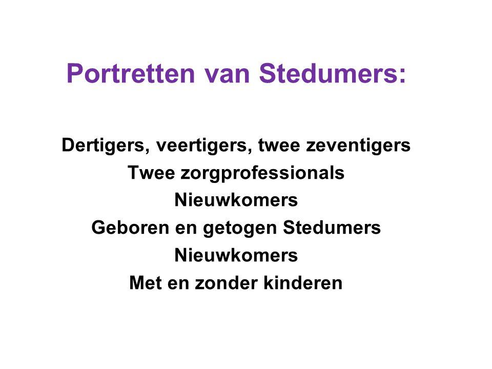 Portretten van Stedumers: Dertigers, veertigers, twee zeventigers Twee zorgprofessionals Nieuwkomers Geboren en getogen Stedumers Nieuwkomers Met en zonder kinderen